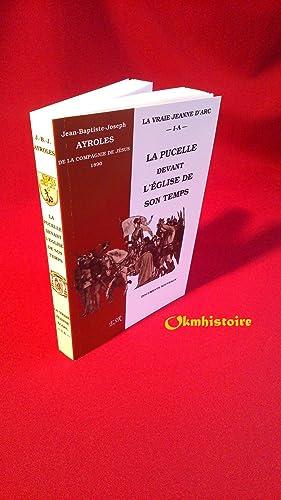 LA VRAIE JEANNE D'ARC . ---------- Tome 1 : La pucelle devant l'église de son ...