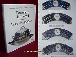 PORCELAINE DE TOURNAI. Le Service d'Orléans: DUMORTIER ( Claire ) & HABETS ( Patrick )