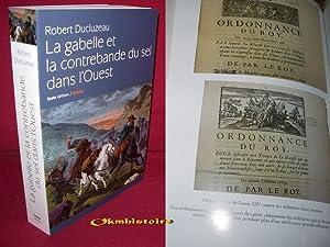 La Gabelle et la Contebande du Sel Dans l'Ouest: DUCLUZEAU ( Robert )