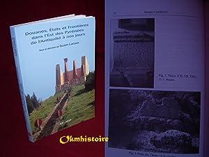 Douanes, Etats et Frontières dans l'Est des Pyrénées de l'Antiquit&...