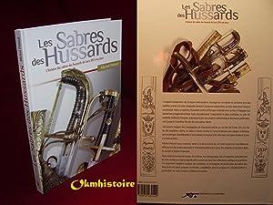 Les sabres des hussards - L'histoire des sabres des hussards de Louis XIV à nos jours.:...