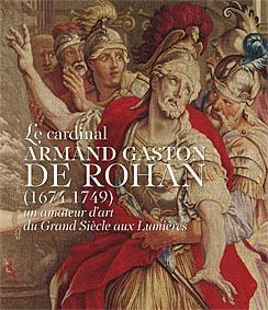 Le cardinal Armand Gaston de Rohan ( 1674-1749 ) : un amateur d'art du Grand siècle aux...