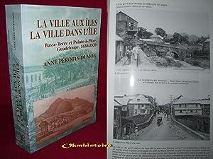La Ville aux îles, la ville dans l'île : Basse-Terre et Point-à-Pitre, ...