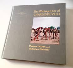 The Photographs of Charles Duvelle: Disques Ocora and Collection Prophet --------- [ Bilingue : F...