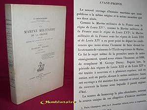 La Marine militaire de la France sous les règnes de Louis XIII et de Louis XIV . --------- ...
