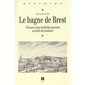 LE BAGNE DE BREST 1749/1800 NAISSANCE D UNE INSTITUTION CARCERALE AU SIECLE DES LUMIERES: ...