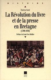 La révolution du livre et de la presse en Bretagne . (1780-1830): SOREL ( Patricia ) [ ...