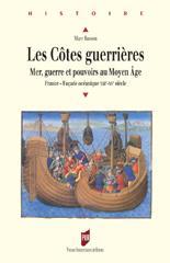 Les côtes guerrières. Mer, guerre et pouvoirs au Moyen Âge. France – Faç...