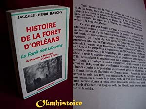 Histoire de la forêt d'Orléans. La forêt des libertés. De Pithiviers...