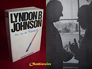 LYNDON B. JOHNSON - Ma vie de Président . 1963-1969. ------ ( THE VANTAGE POINT ) Perspectives of...