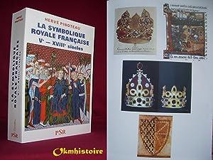 La symbolique royale française . Vème - XVIIIème siècle: PINOTEAU ( ...