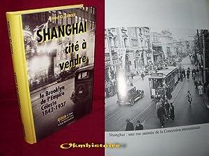 SHANGHAI , cité à vendre . Le Brooklyn de l'empire céleste , 1842-1937: ...