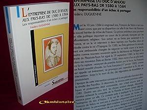L'ENTREPRISE DU DUC D'ANJOU AUX PAYS-BAS DE 1580 À 1584. Les responsabilitr&eacute...
