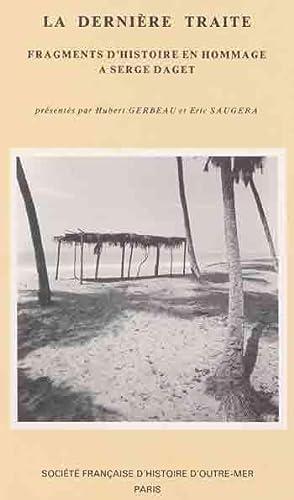 La dernière traite : Fragments d'histoire en hommage à Serge Daget: DAGET ( ...