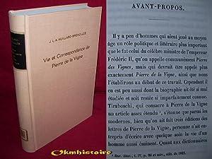 Vie et correspondance de Pierre de la Vigne, ministre de l'empereur Frédèric II....