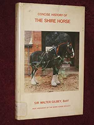 Concise History of the Shire Horse. (Originally Published as The Great Horse or Shire Horse). Sec...