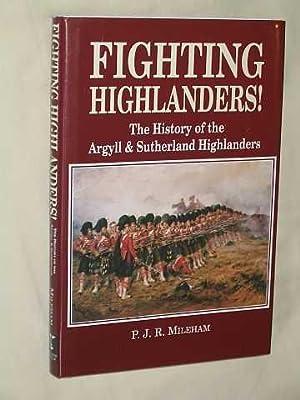 Fighting Highlanders! : the History of the: Mileham, Major Patrick