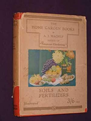 Soils and Fertilizers. The Home Garden Books