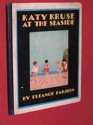 Katy Kruse at the Seaside or The: Farjeon, Eleanor