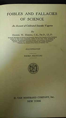 FOIBLES AND FALLACIES OF SCIENCE, AN ACCOUNT OF CELEBRATED SCIENTIFIC VAGARIES: DANIEL W. HERING