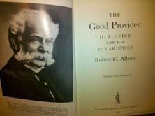 THE GOOD PROVIDER, H.J. HEINZ AND HIS 57 VARIETIES: ROBERT C. ALBERTS