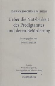 Kritische Ausgabe 1/3: Ueber die Nutzbarkeit des Predigtamtes und deren Befšrderung - SPALDING, Johann Joachim/Tobias Jersak (ed)