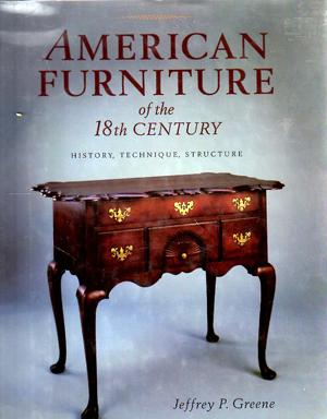 American Furniture of the 18th Century: History,: GREENE, Jeffrey P.