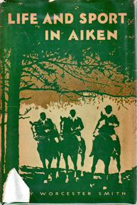 Life and Sport in Aiken: And Those: WORCESTER SMITH Harry
