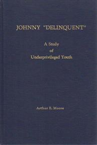 """Johnny """"Delinquent"""": A Study of Underprivileged Youth: MOORE, Arthur E."""