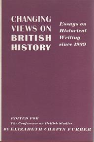 Changing Views on British History: Essays on Historical Writing sSnce 1939: FURBER, Elizabeth ...