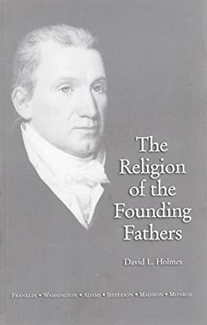 The Religion of the Founding Fathers: HOLMES, David L.