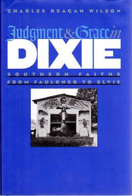 Judgment and Grace in Dixie: Southern Faiths from Faulkner to Elvis,