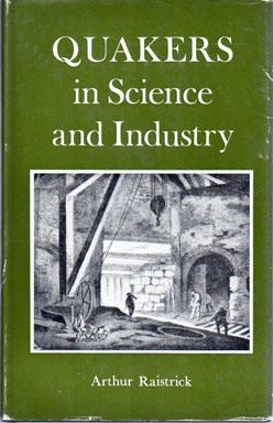 Quakers in Science and Industry: Being an: RAISTRICK, Arthur