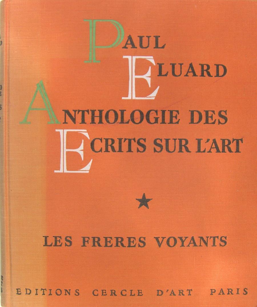 Anthologie des ecrits sur l'art. tome 1 & 2 : les frères voyants - Lumière et morale. Paul Eluard Hardcover