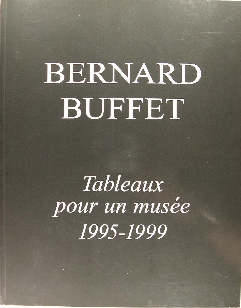 Bernard Buffet : Tableau pour un musée 1995-1999. - Galerie Maurice Garnier (François Mauriac)
