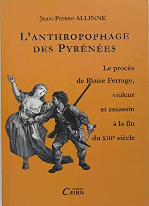 L'anthropophage des Pyrénées - Le procès de: ALLINNE Jean Pierre