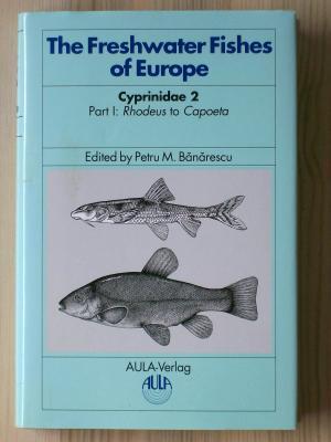 The Freshwater Fishes of Europe. Vol. 5/I. Cyprinidae 2. Part I: Rhodeus to Capoeta: Banarescu...