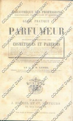 GUIDE PRATIQUE DU PARFUMEUR. DICTIONNAIRE RAISONNE DES: PAR LE DR