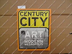 CENTURY CITY. ART AND CULTURE IN THE MODERN METROPOLIS. BOMBAY. LAGOS. LONDON. MOSCOW. NEW YORK. ...