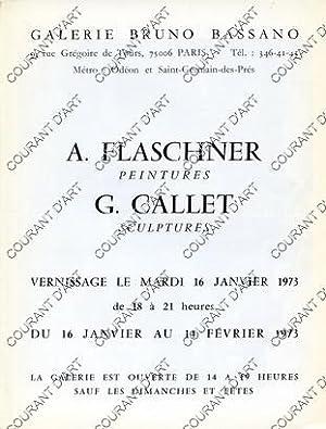 A. FLASCHNER. PEINTURES. G. CALLET. SCULPTURES. 16/01/1973-14/02/1973.: PAR BRUNO BASSANO