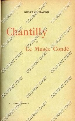 CHANTILLY ET LE MUSEE CONDE. 2E EDITION.: PAR GUSTAVE MACON