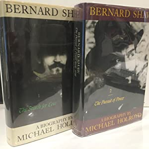 Bernard Shaw, Vol. 1: 1856-1898 - The Search for Love; Vol. 2:1998-1918 - The Pursuit of Power: ...