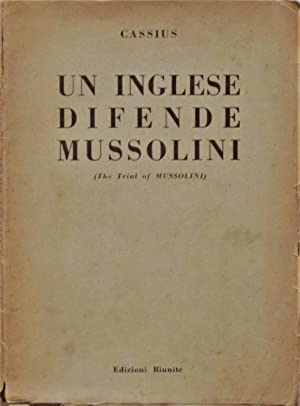 UN INGLESE DIFENDE MUSSOLINI (Processo a Mussolini).: Cassius