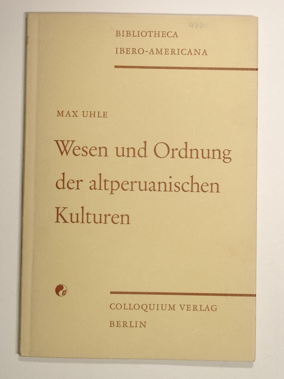 Wesen und Ordnung der altperuanischen Kulturen. Bibliotheca: Max Uhle: