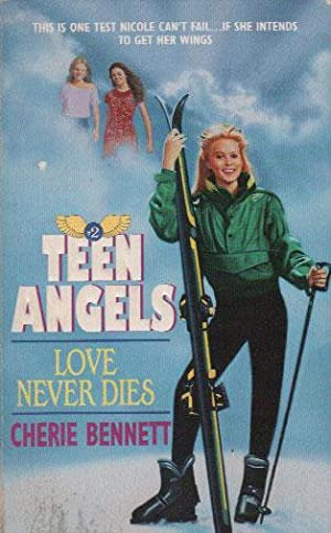 TEEN ANGELS. LOVE NEVER DIES.: Cherie Bennet