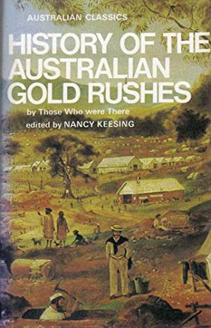 HISTORY OF THE AUSTRALIAN GOLD RUSHES, By: Nancy Keesing.