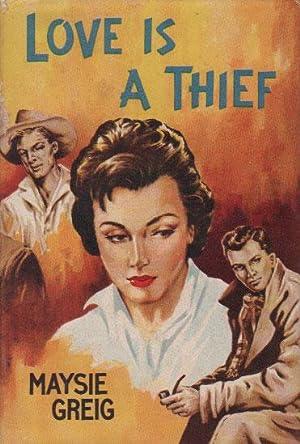 LOVE IS A THIEF.: Maysie Greig