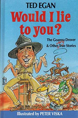 WOULD I LIE TO YOU? The Goanna: Ted Egan