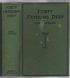 FORTY FATHOMS DEEP: Ion Idriess