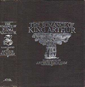 THE ROMANCE OF KING ARTHUR AND HIS: Alfred W. Pollard